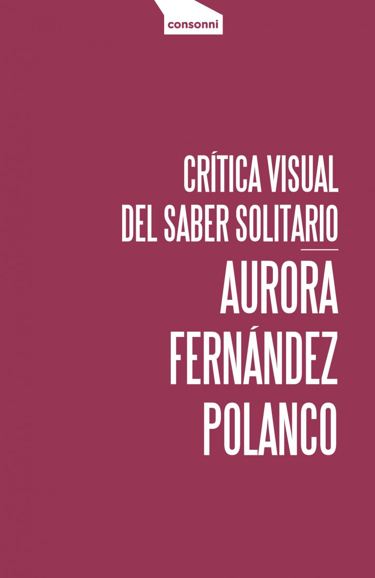 Portada Crítica visual del saber solitario de Aurora Fernández Polanco